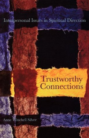Trustworthy Connections: Interpersonal Issues in Spiritual Directino  by  Anne Winvhell Silver