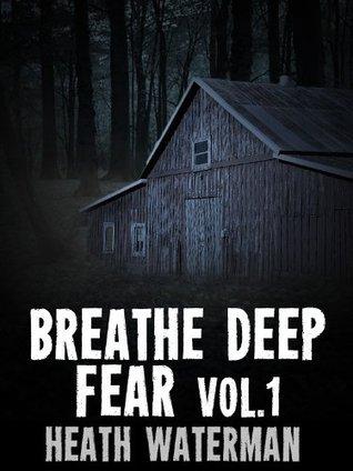 Breathe Deep Fear Vol. 1 Heath Waterman