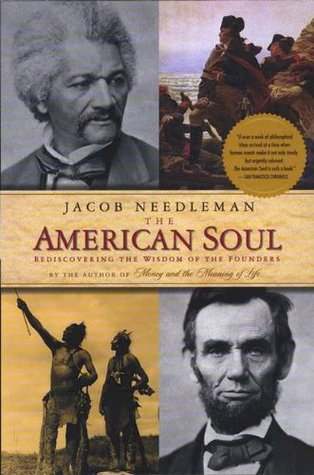 The American Soul: Rediscovering the Wisdom of the Founders Jacob Needleman