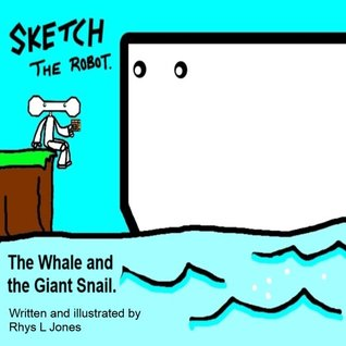 Sketch the Robot - The Whale and the Giant Snail  by  Rhys L Jones