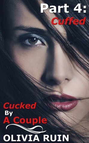 Cucked a Couple Part 4: Cuffed by Olivia Ruin