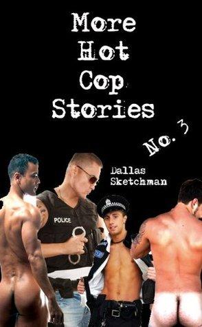 More Hot Cop Stories No. 3 Dallas Sketchman
