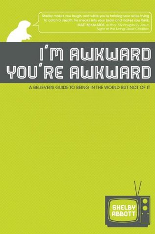 Im Awkward, Youre Awkward  by  Shelby Abbott