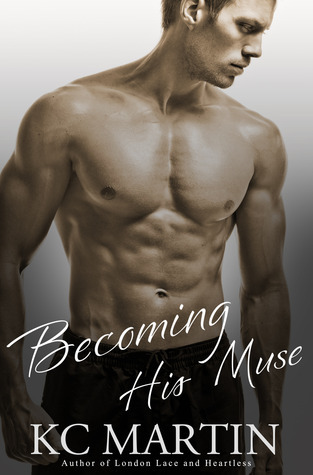 Becoming His Muse (Becoming His Muse, #1)  by  K.C. Martin