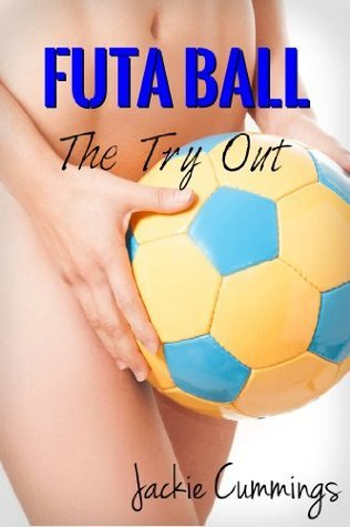 Futa Ball: The Try Out  by  Jackie Cummings