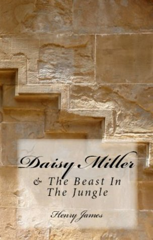 Henry James Trilogy: Daisy Miller, What Maisie Knew & The Beast in the Jungle  by  Henry James