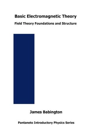 Basic Electromagnetic Theory: Field Theory Foundations and Structure (Pantaneto Introductory Physics Series)  by  James Babington