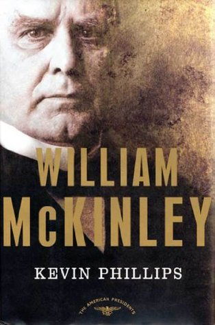 William McKinley: The 25th President, 1897-1901 Kevin Phillips