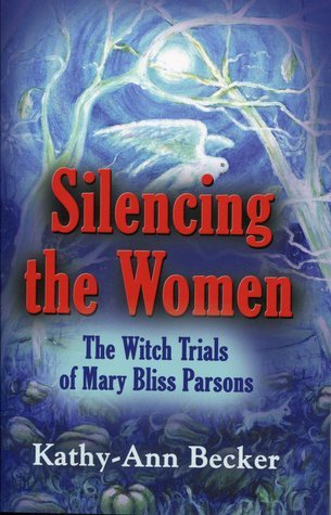 Silencing the Women: The Witch Trials of Mary Bliss Parsons Kathy-Ann Becker