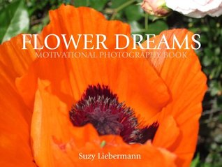 FLOWER DREAMS (MOTIVATIONAL PHOTOGRAPHY BOOKS)  by  Suzy Liebermann