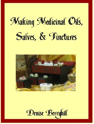 Making Medicinal Oils, Salves, & Tinctures Denise Berryhill