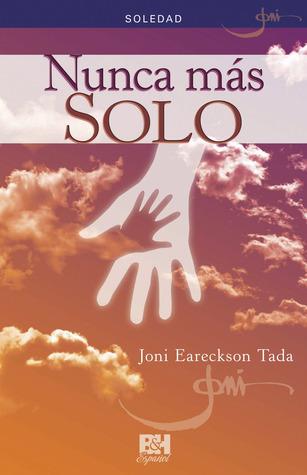 Nunca más solo: Soledad  by  Joni Eareckson Tada