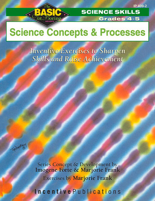 Science Concepts and Processes Grades 4-5: Inventive Exercises to Sharpen Skills and Raise Achievement  by  Imogene Forte