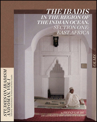 The Ibadis in the Region of the Indian Ocean: Section One: East Africa  by  Heinz Gaube