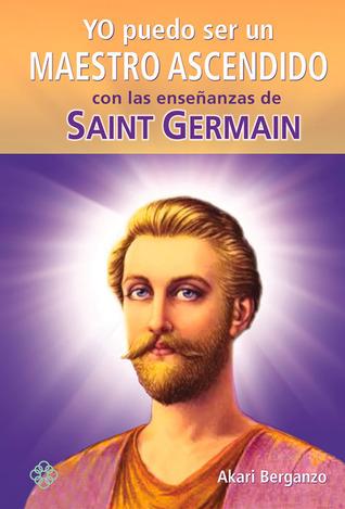 Yo puedo ser un maestro ascendido con las enseñanzas de Saint Germain  by  Akari Berganzo