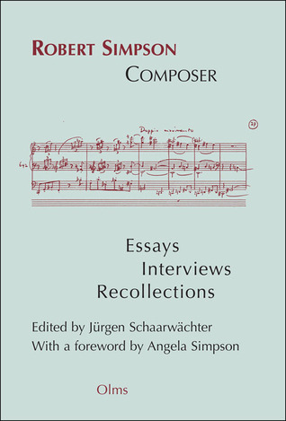 Robert Simpson: Composer: Essays, Interviews, Recollections Jürgen Schaarwächter