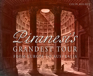 Piranesis Grandest Tour: From Europe to Australia  by  Colin Holden