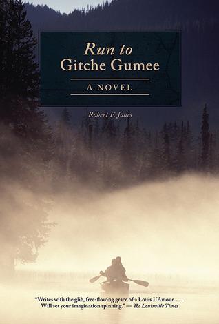 The Run to Gitche Gumee: A Novel  by  Robert F. Jones