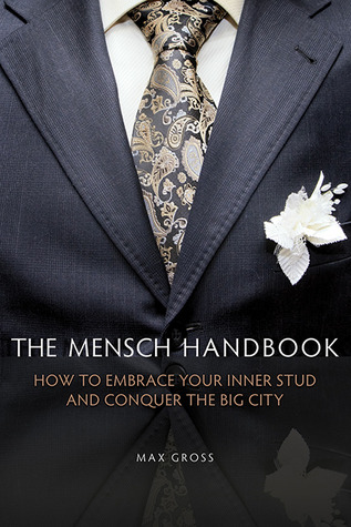 From Schlub to Stud: How to Embrace Your Inner Mensch and Conquer the Big City  by  Max Gross