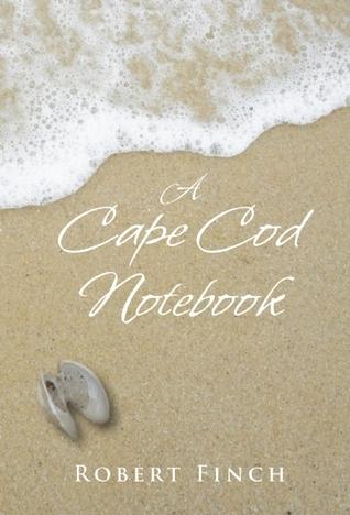 A Cape Cod Notebook Robert Finch