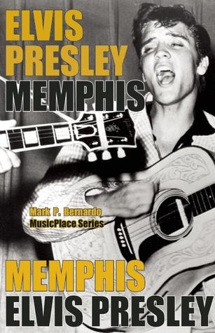 Elvis Presley: Memphis  by  Mark Bernardo