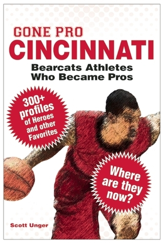 Gone Pro: Cincinnati: Bearcats Athletes Who Became Pros  by  Scott Unger