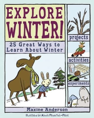 Explore Winter!: 25 Great Ways to Learn About Winter  by  Maxine Anderson