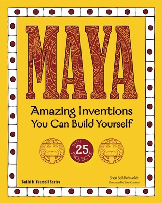 MAYA: Amazing Inventions You Can Build Yourself Sheri Bell-Rehwoldt