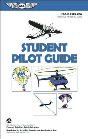 Student Pilot Guide: FAA-H-8083-27A  by  Federal Aviation Administration