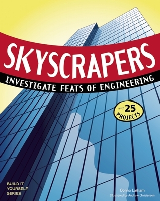 SKYSCRAPERS: INVESTIGATE FEATS OF ENGINEERING WITH 25 PROJECTS Donna Latham