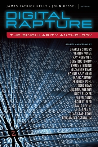 Digital Rapture: The Singularity Anthology James Patrick Kelly