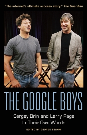 The Google Boys: Sergey Brin and Larry Page In Their Own Words  by  George Beahm