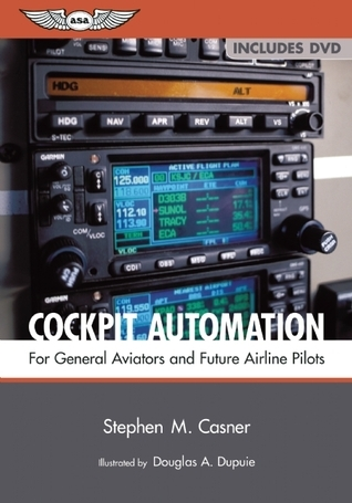 Cockpit Automation: For General Aviators and Future Airline Pilots Stephen M. Casner