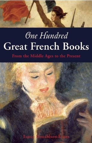 One Hundred Great French Books: From the Middle Ages to the Present Lance Donaldson-Evans