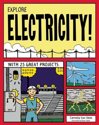 EXPLORE ELECTRICITY!: WITH 25 GREAT PROJECTS  by  Carmella Van Vleet