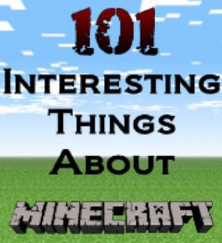 101 Interesting Things About Minecraft  by  Kollin McCoy