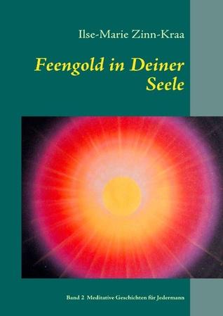 Feengold in Deiner Seele: Band 2   Meditative Geschichten für Jedermann  by  Ilse-Marie Zinn-Kraa