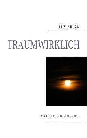 Traumwirklich: Gedichte und mehr...  by  U Z Milan