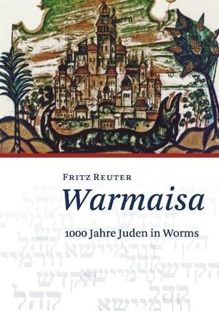 Warmaisa: 1000 Jahre Juden in Worms  by  Fritz Reuter