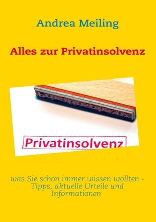 Alles zur Privatinsolvenz  by  Andrea Meiling