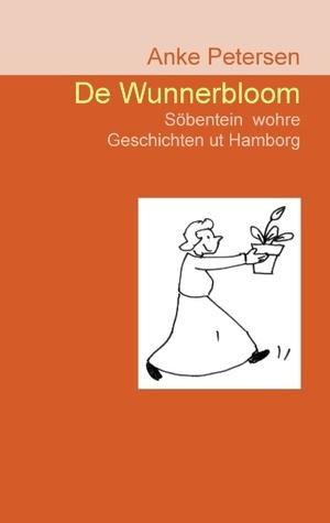 De Wunnerbloom: Söbentein wohre Geschichten ut Hamborg Anke Petersen