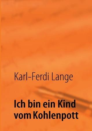 Ich bin ein Kind vom Kohlenpott  by  Karl-Ferdi Lange