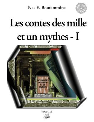 Les contes des mille et un mythes - Volume I  by  Nas E Boutammina