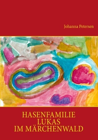 Hasenfamilie Lukas im Märchenwald Johanna Petersen