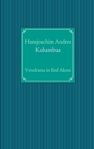 Kolumbus: Versdrama in fünf Akten  by  Hansjoachim Andres