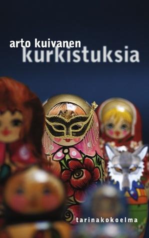 Kurkistuksia: Tarinakokoelma  by  Arto Kuivanen