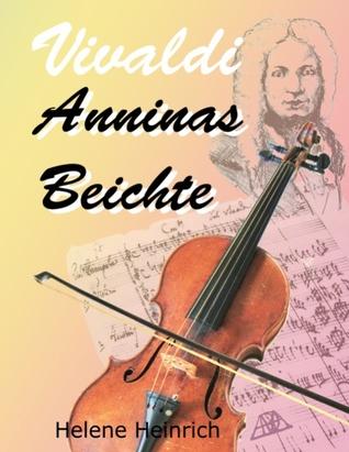 Vivaldi - Anninas Beichte  by  Helene Heinrich