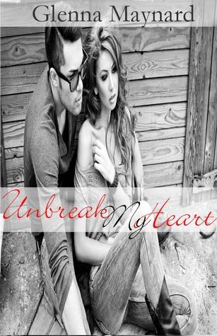 Unbreak My Heart (Shattered Heart, #3) Glenna Maynard