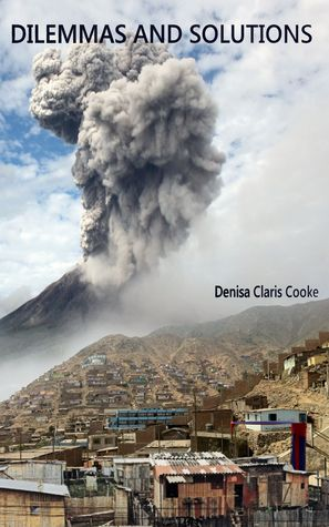 Dilemmas and Solutions  by  Denisa Claris Cooke