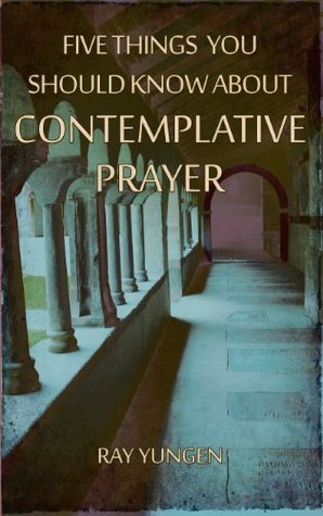 Five Things You Should Know about Contemplative Prayer Ray Yungen